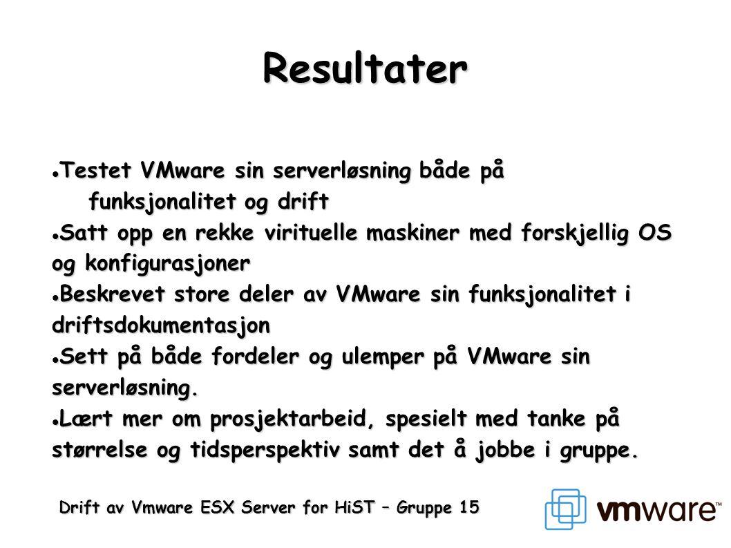 Resultater  Testet VMware sin serverløsning både på funksjonalitet og drift  Satt opp en rekke virituelle maskiner med forskjellig OS og konfigurasj