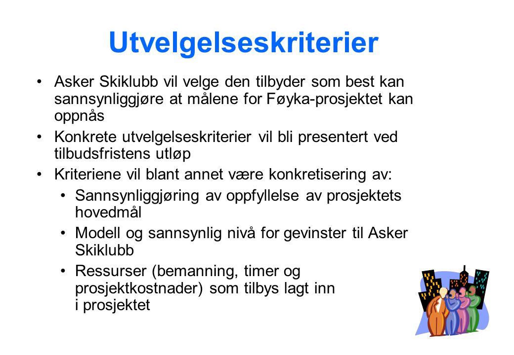 Utvelgelseskriterier •Asker Skiklubb vil velge den tilbyder som best kan sannsynliggjøre at målene for Føyka-prosjektet kan oppnås •Konkrete utvelgelseskriterier vil bli presentert ved tilbudsfristens utløp •Kriteriene vil blant annet være konkretisering av: •Sannsynliggjøring av oppfyllelse av prosjektets hovedmål •Modell og sannsynlig nivå for gevinster til Asker Skiklubb •Ressurser (bemanning, timer og prosjektkostnader) som tilbys lagt inn i prosjektet