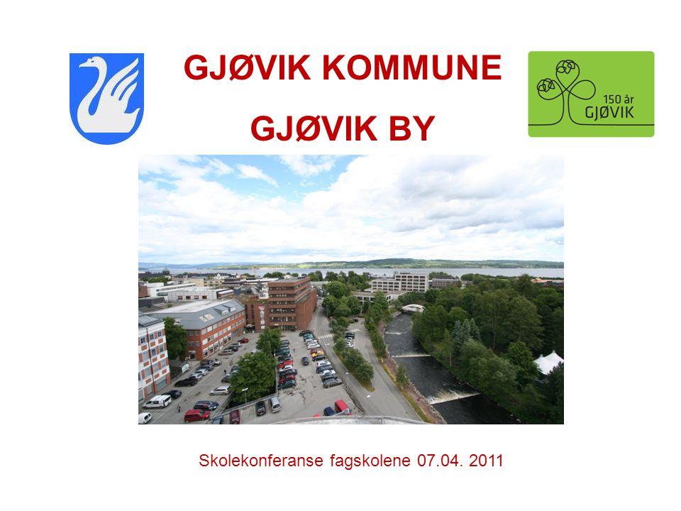 GJØVIK KOMMUNE GJØVIK BY Skolekonferanse fagskolene 07.04. 2011
