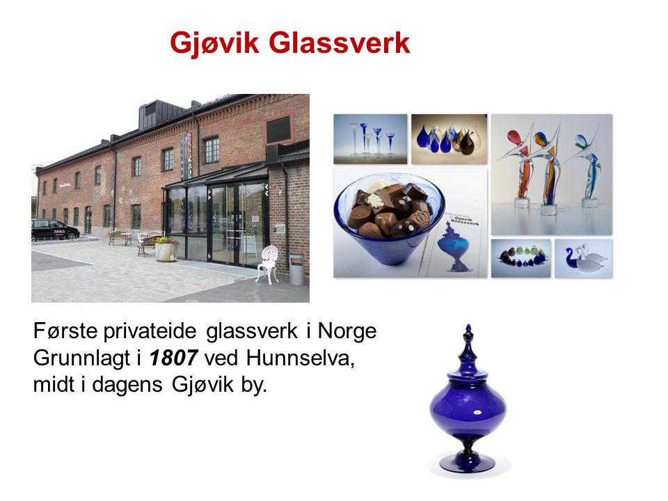 Gjøvik Glassverk Første privateide glassverk i Norge Grunnlagt i 1807 ved Hunnselva, midt i dagens Gjøvik by.