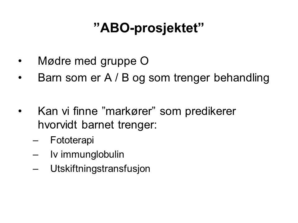 """""""ABO-prosjektet"""" •Mødre med gruppe O •Barn som er A / B og som trenger behandling •Kan vi finne """"markører"""" som predikerer hvorvidt barnet trenger: –Fo"""