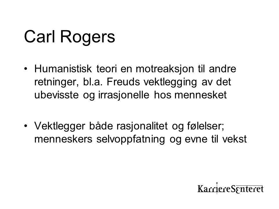 Carl Rogers •Humanistisk teori en motreaksjon til andre retninger, bl.a. Freuds vektlegging av det ubevisste og irrasjonelle hos mennesket •Vektlegger
