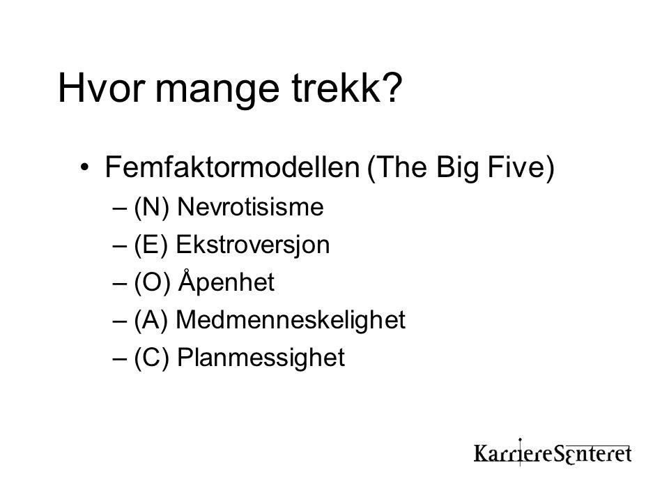 Hvor mange trekk? •Femfaktormodellen (The Big Five) –(N) Nevrotisisme –(E) Ekstroversjon –(O) Åpenhet –(A) Medmenneskelighet –(C) Planmessighet