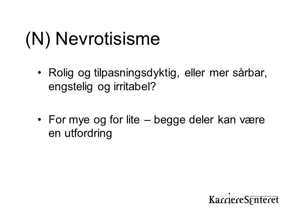 (N) Nevrotisisme •Rolig og tilpasningsdyktig, eller mer sårbar, engstelig og irritabel? •For mye og for lite – begge deler kan være en utfordring