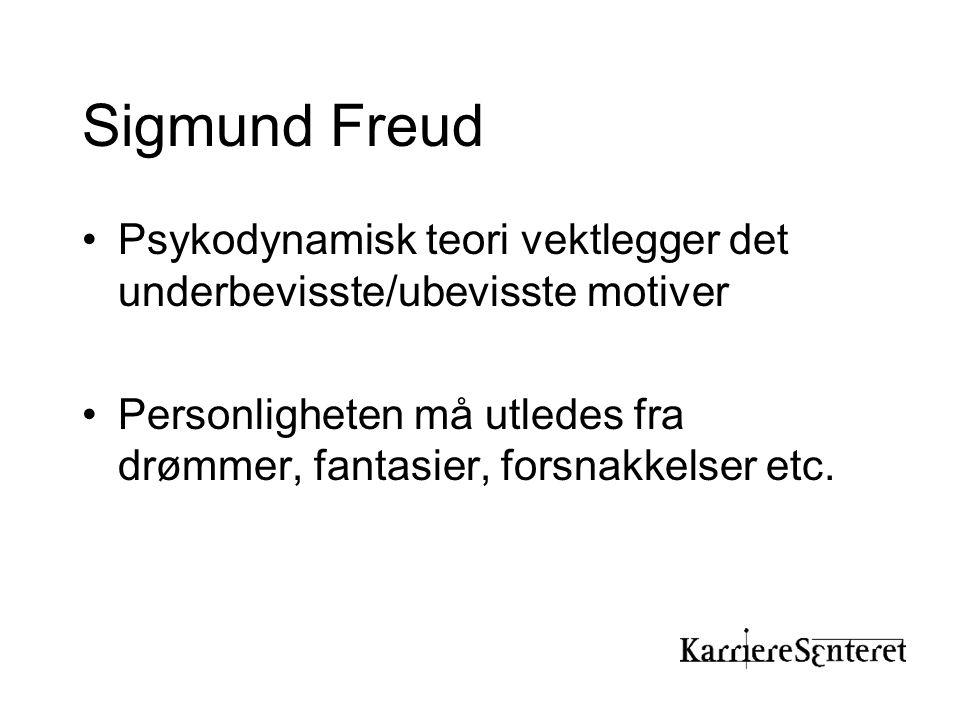 Sigmund Freud •Psykodynamisk teori vektlegger det underbevisste/ubevisste motiver •Personligheten må utledes fra drømmer, fantasier, forsnakkelser etc