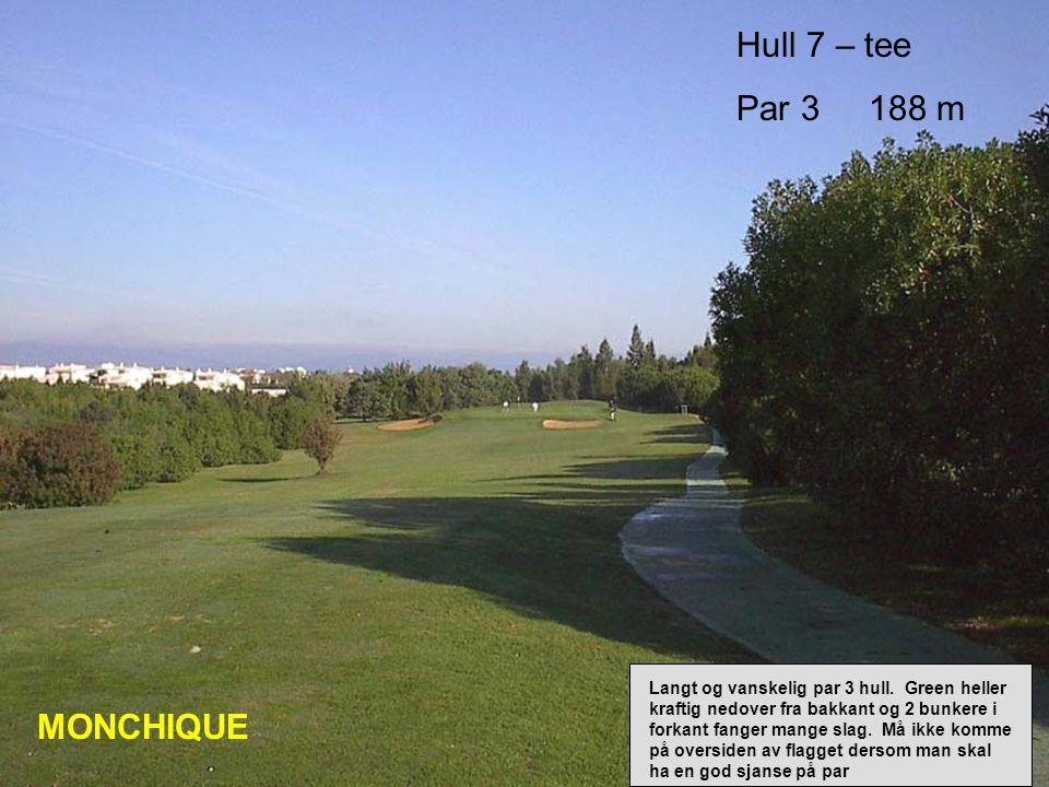 Hull 7 – tee Par 3 188 m MONCHIQUE Langt og vanskelig par 3 hull.