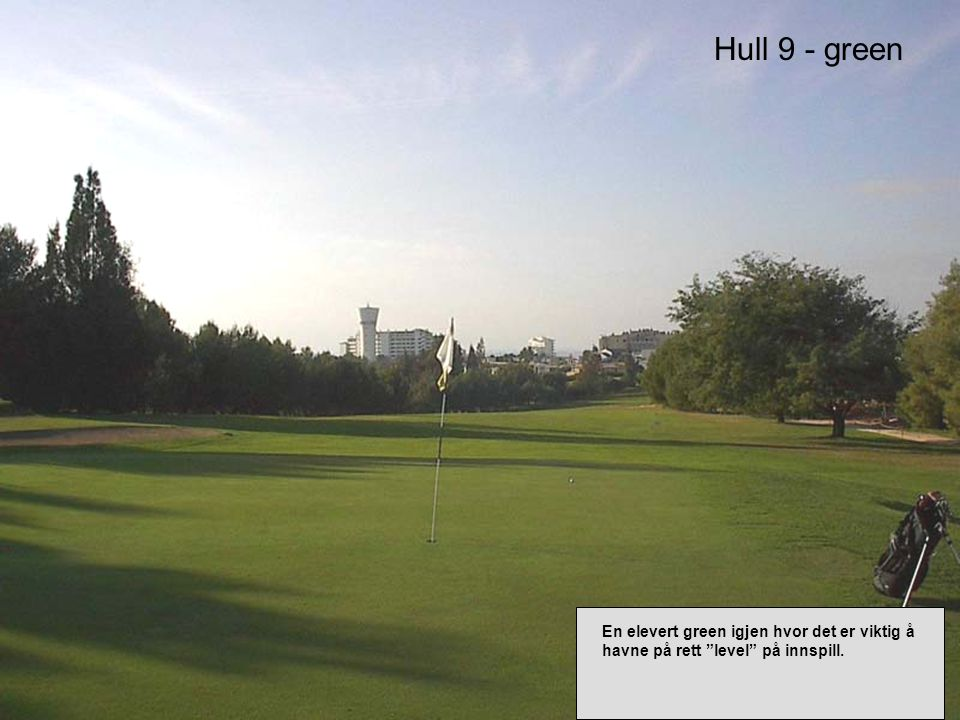 Hull 9 - green En elevert green igjen hvor det er viktig å havne på rett level på innspill.