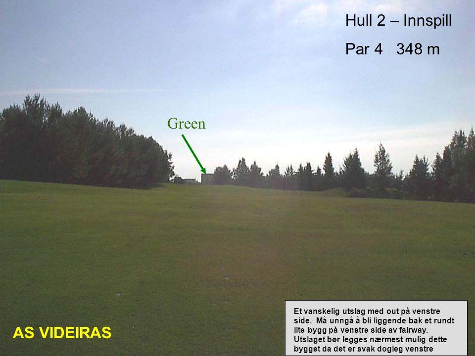 Hull 2 – Innspill Par 4 348 m Green AS VIDEIRAS Et vanskelig utslag med out på venstre side.
