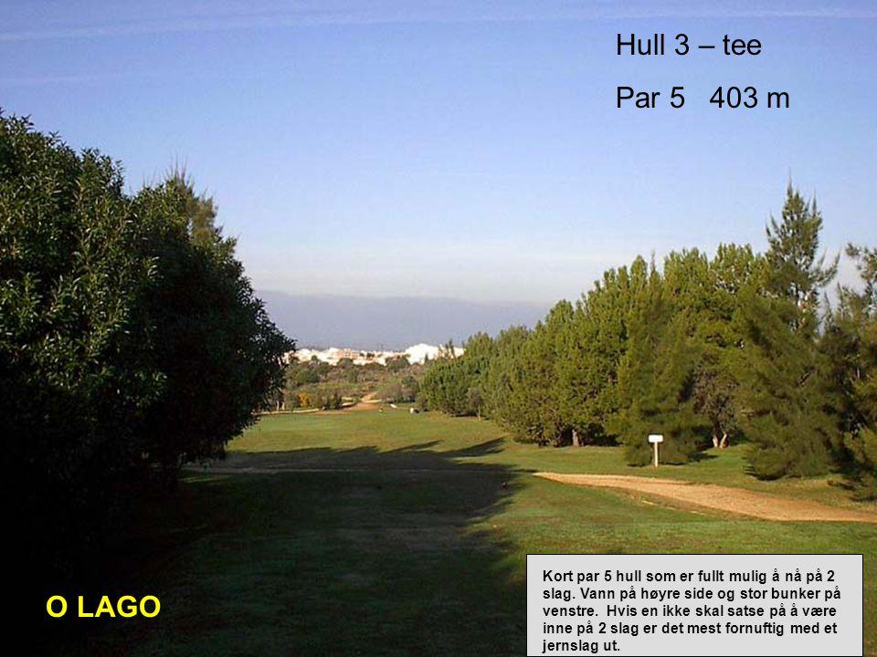 Hull 3 – tee Par 5 403 m O LAGO Kort par 5 hull som er fullt mulig å nå på 2 slag.
