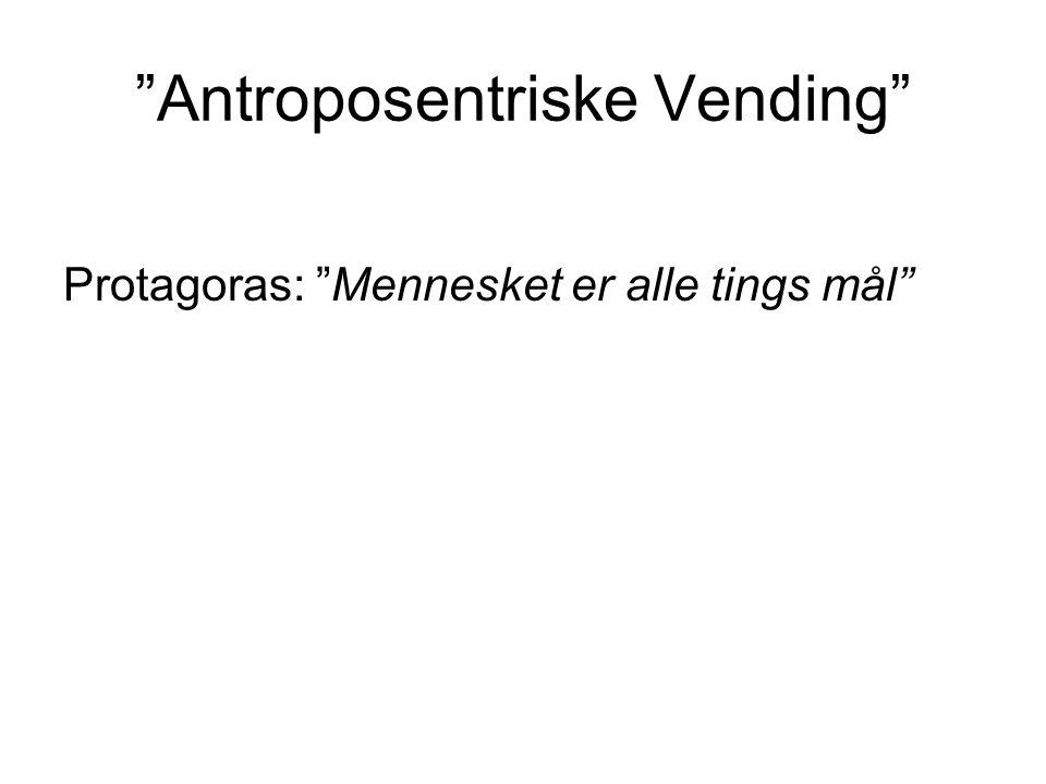 """""""Antroposentriske Vending"""" Protagoras: """"Mennesket er alle tings mål"""""""