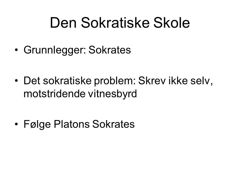 Den Sokratiske Skole •Grunnlegger: Sokrates •Det sokratiske problem: Skrev ikke selv, motstridende vitnesbyrd •Følge Platons Sokrates