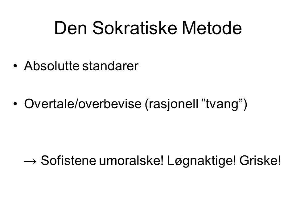 """Den Sokratiske Metode •Absolutte standarer •Overtale/overbevise (rasjonell """"tvang"""") → Sofistene umoralske! Løgnaktige! Griske!"""