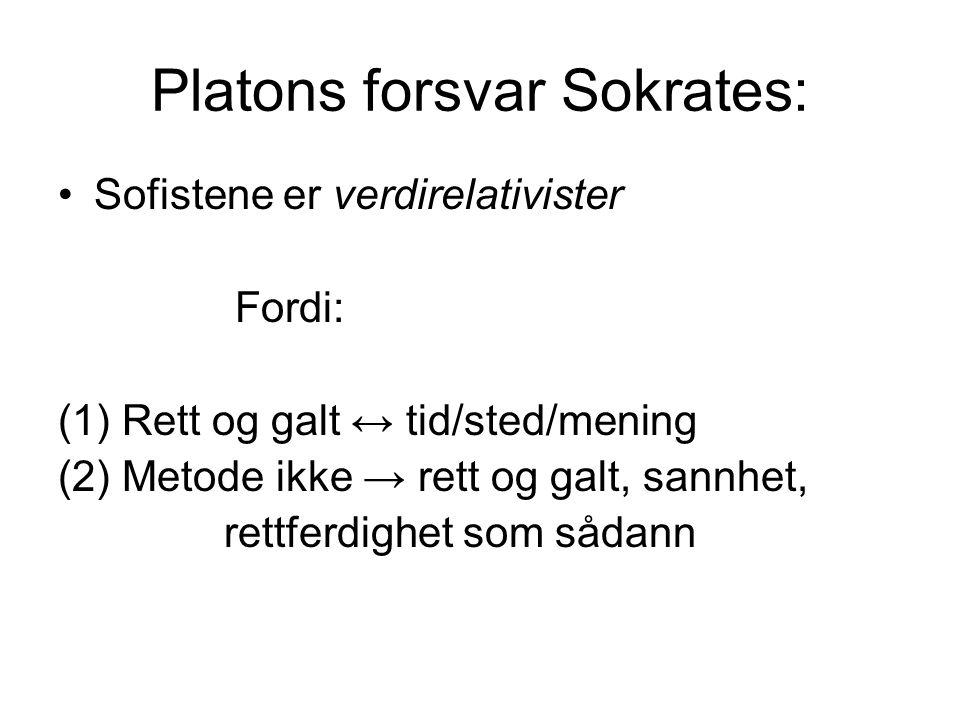 Platons forsvar Sokrates: •Sofistene er verdirelativister Fordi: (1) Rett og galt ↔ tid/sted/mening (2) Metode ikke → rett og galt, sannhet, rettferdi