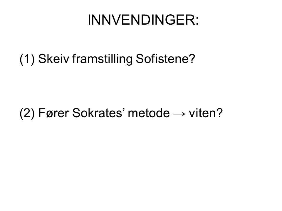 INNVENDINGER: (1)Skeiv framstilling Sofistene? (2) Fører Sokrates' metode → viten?