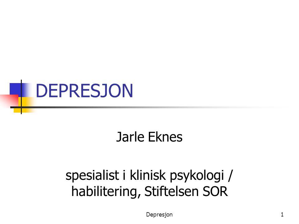Depresjon1 DEPRESJON Jarle Eknes spesialist i klinisk psykologi / habilitering, Stiftelsen SOR
