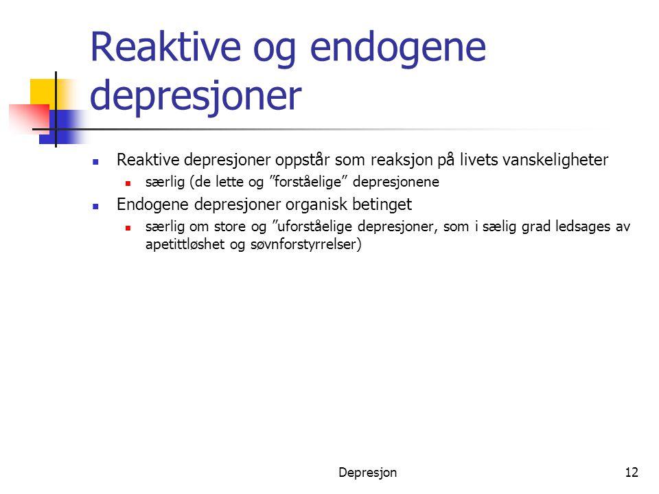 """Depresjon12 Reaktive og endogene depresjoner  Reaktive depresjoner oppstår som reaksjon på livets vanskeligheter  særlig (de lette og """"forståelige"""""""