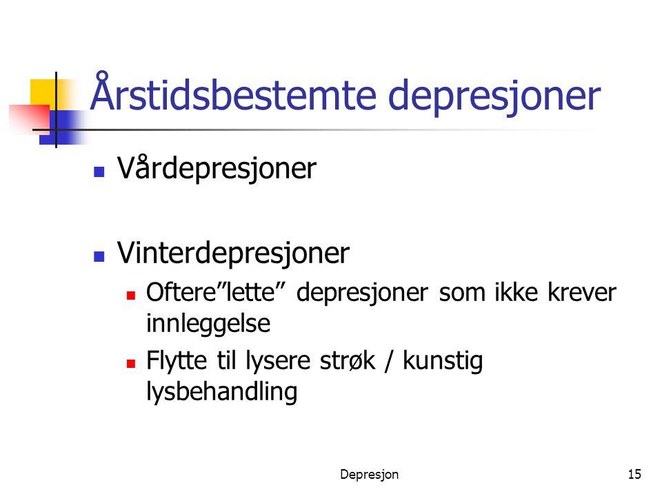 """Depresjon15 Årstidsbestemte depresjoner  Vårdepresjoner  Vinterdepresjoner  Oftere""""lette"""" depresjoner som ikke krever innleggelse  Flytte til lyse"""