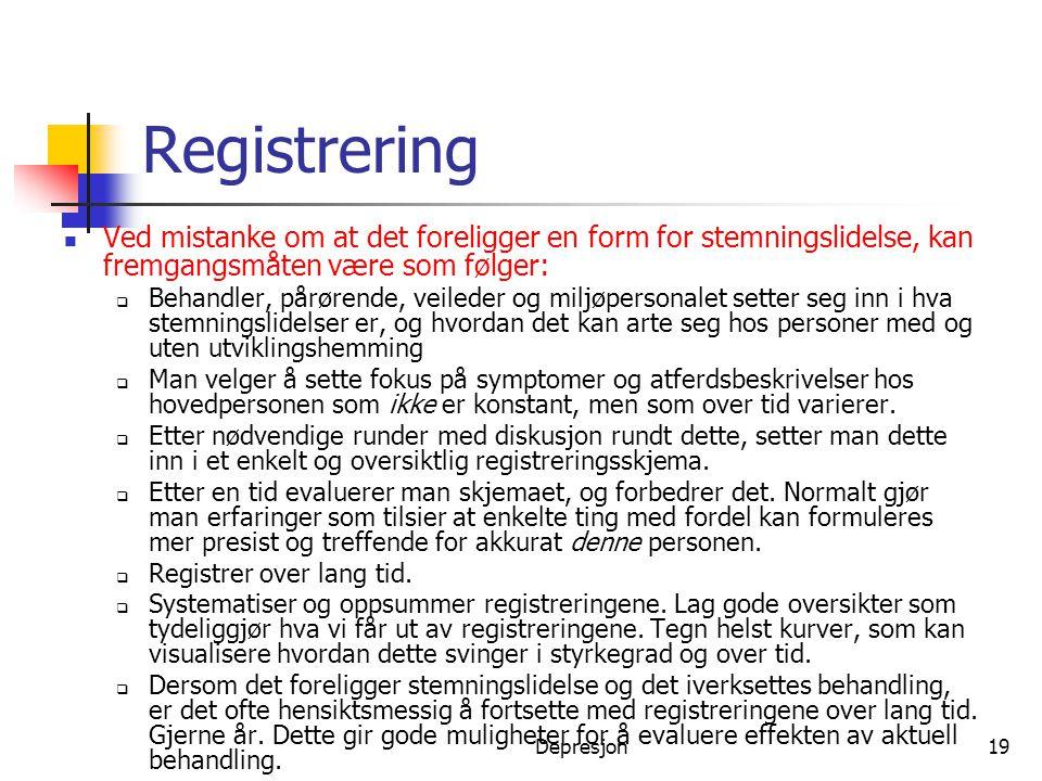 Depresjon19 Registrering  Ved mistanke om at det foreligger en form for stemningslidelse, kan fremgangsmåten være som følger:  Behandler, pårørende,