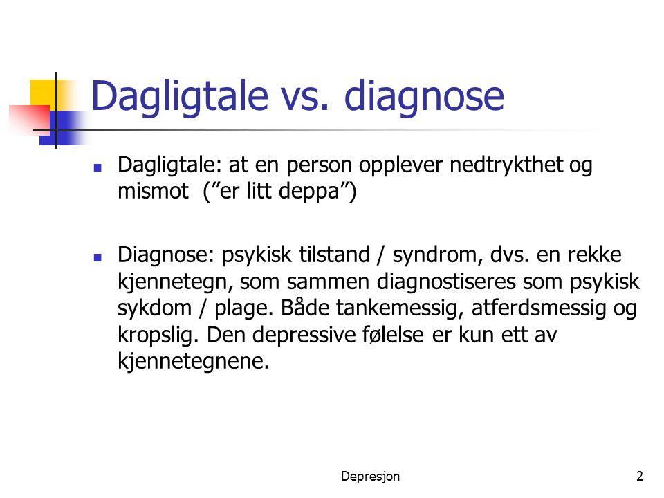"""Depresjon2 Dagligtale vs. diagnose  Dagligtale: at en person opplever nedtrykthet og mismot (""""er litt deppa"""")  Diagnose: psykisk tilstand / syndrom,"""