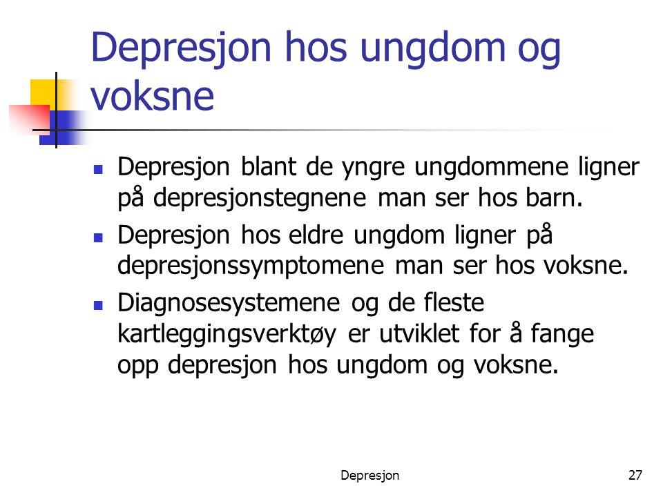 Depresjon27 Depresjon hos ungdom og voksne  Depresjon blant de yngre ungdommene ligner på depresjonstegnene man ser hos barn.  Depresjon hos eldre u