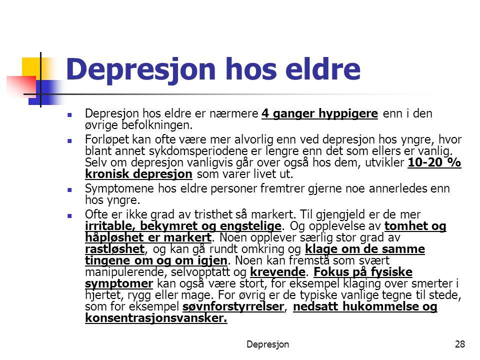 Depresjon28 Depresjon hos eldre  Depresjon hos eldre er nærmere 4 ganger hyppigere enn i den øvrige befolkningen.  Forløpet kan ofte være mer alvorl