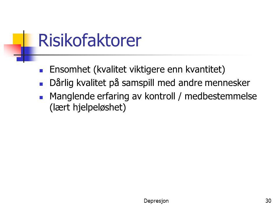 Depresjon30 Risikofaktorer  Ensomhet (kvalitet viktigere enn kvantitet)  Dårlig kvalitet på samspill med andre mennesker  Manglende erfaring av kon