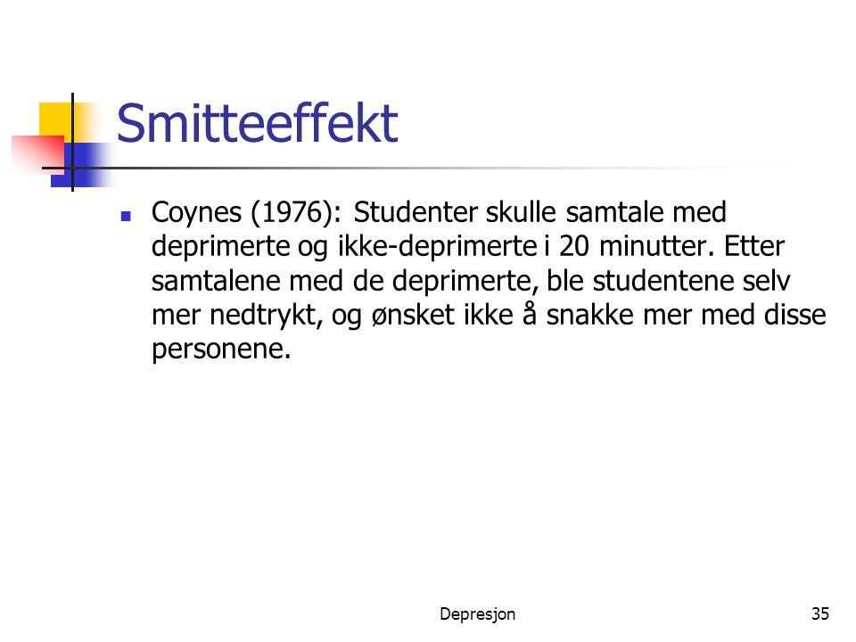 Depresjon35 Smitteeffekt  Coynes (1976): Studenter skulle samtale med deprimerte og ikke-deprimerte i 20 minutter. Etter samtalene med de deprimerte,