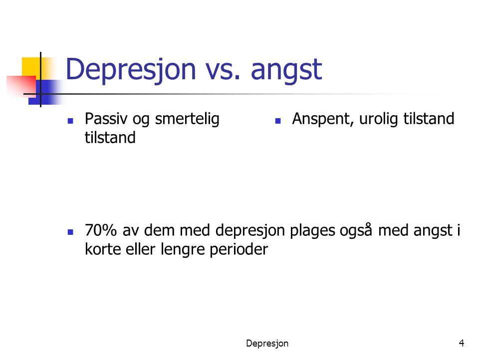 Depresjon4 Depresjon vs. angst  Passiv og smertelig tilstand  Anspent, urolig tilstand  70% av dem med depresjon plages også med angst i korte elle