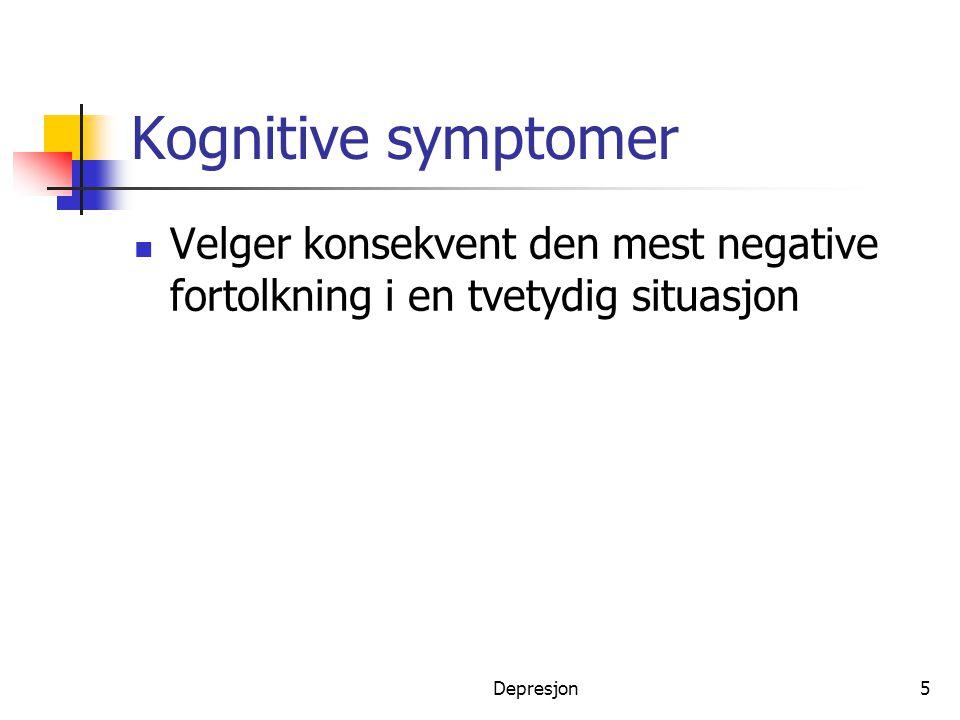 Depresjon6 Kognitive symtomer  konsentrasjons- og hukommelsesvansker  selvbebreidelser  manglende interesse for sine omgivelser  følelse av tristhet, mangel på mening, verdi eller håp, tanker om å ta sitt eget liv  Fortolker alt i verste mening, negativt fokus, vegring mot positive impulser
