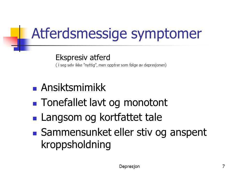 """Depresjon7 Atferdsmessige symptomer Ekspresiv atferd ( i seg selv ikke """"nyttig"""", men opptrer som følge av depresjonen)  Ansiktsmimikk  Tonefallet la"""