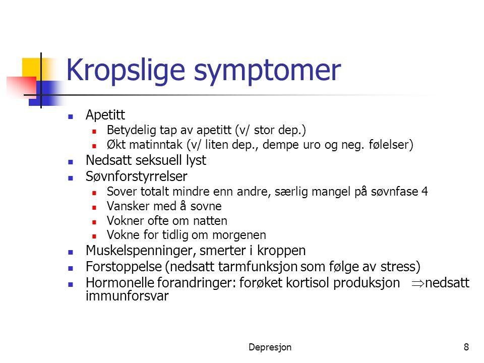 Depresjon8 Kropslige symptomer  Apetitt  Betydelig tap av apetitt (v/ stor dep.)  Økt matinntak (v/ liten dep., dempe uro og neg. følelser)  Nedsa
