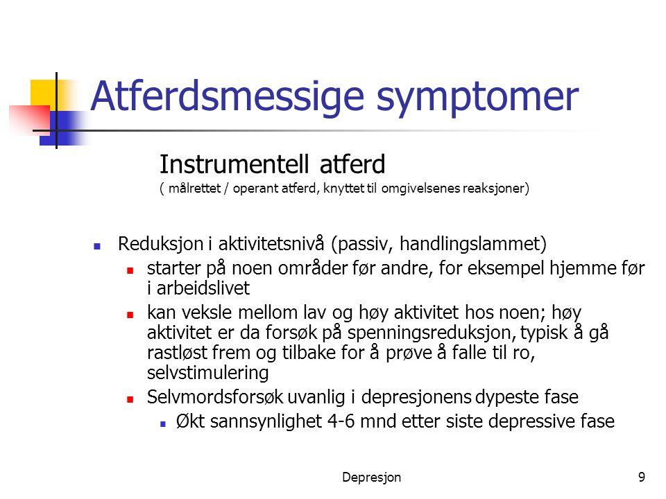 Depresjon9 Atferdsmessige symptomer Instrumentell atferd ( målrettet / operant atferd, knyttet til omgivelsenes reaksjoner)  Reduksjon i aktivitetsni