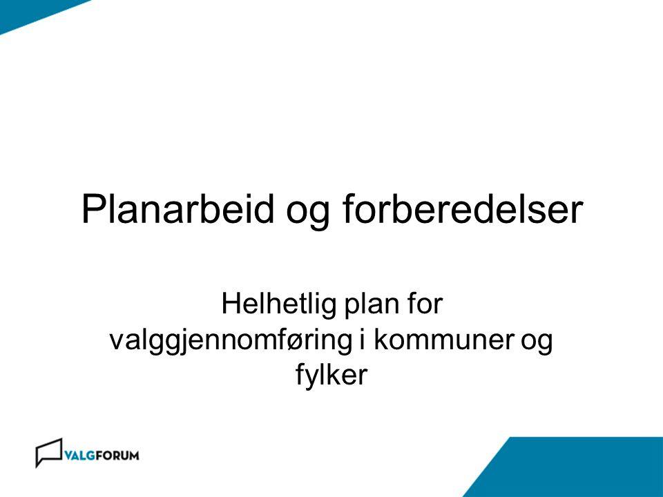 Planarbeid og forberedelser Helhetlig plan for valggjennomføring i kommuner og fylker