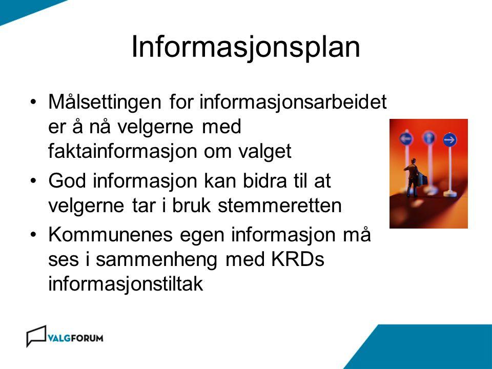 Informasjonsplan •Målsettingen for informasjonsarbeidet er å nå velgerne med faktainformasjon om valget •God informasjon kan bidra til at velgerne tar i bruk stemmeretten •Kommunenes egen informasjon må ses i sammenheng med KRDs informasjonstiltak