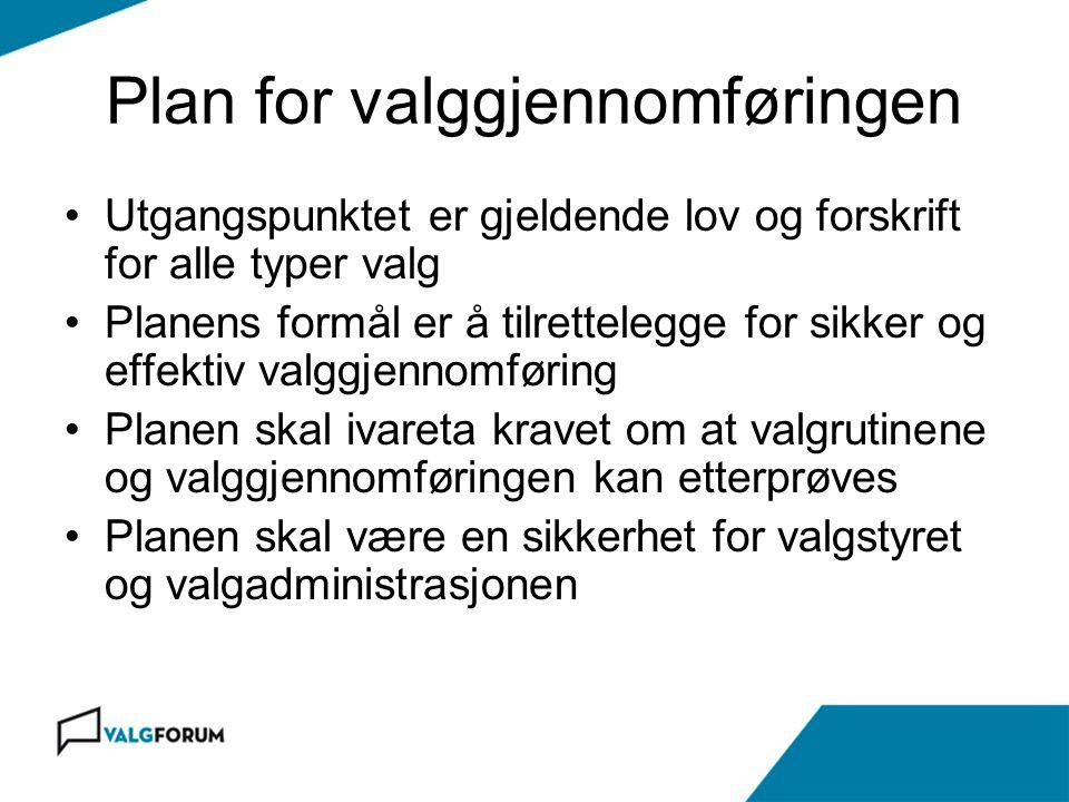 Plan for valggjennomføringen •Utgangspunktet er gjeldende lov og forskrift for alle typer valg •Planens formål er å tilrettelegge for sikker og effekt