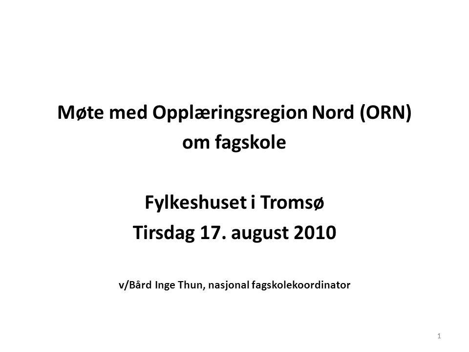 1 Møte med Opplæringsregion Nord (ORN) om fagskole Fylkeshuset i Tromsø Tirsdag 17.