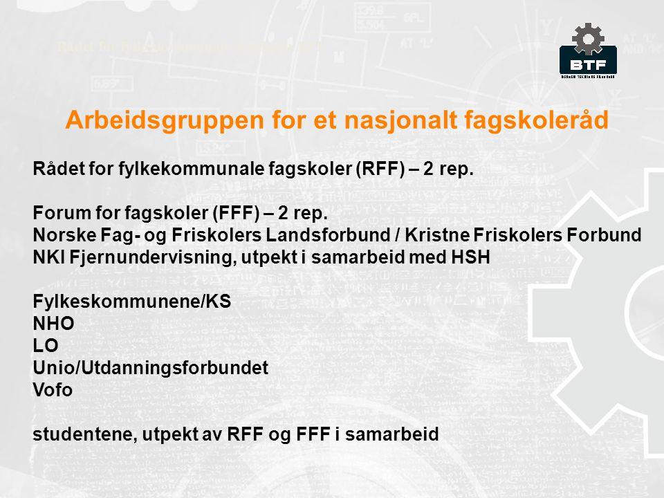 Arbeidsgruppen for et nasjonalt fagskoleråd Rådet for fylkekommunale fagskoler (RFF) – 2 rep.