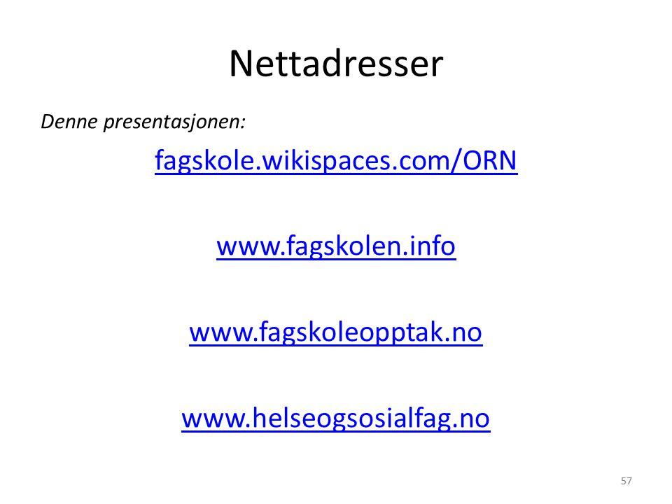 57 Nettadresser Denne presentasjonen: fagskole.wikispaces.com/ORN www.fagskolen.info www.fagskoleopptak.no www.helseogsosialfag.no