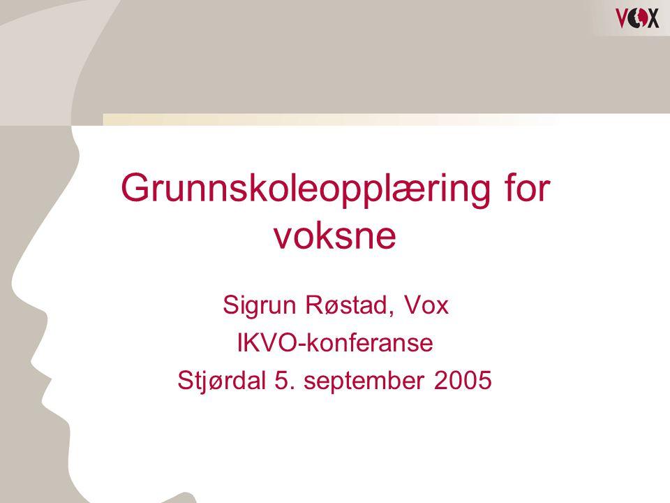 Grunnskoleopplæring for voksne Sigrun Røstad, Vox IKVO-konferanse Stjørdal 5. september 2005