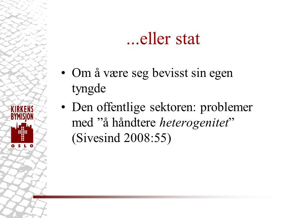 ...eller stat •Om å være seg bevisst sin egen tyngde •Den offentlige sektoren: problemer med å håndtere heterogenitet (Sivesind 2008:55)