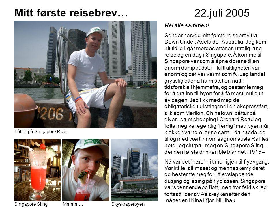 22.juli 2005 Mitt første reisebrev… Båttur på Singapore River Singapore SlingMmmm…Skyskraperbyen Hei alle sammen.