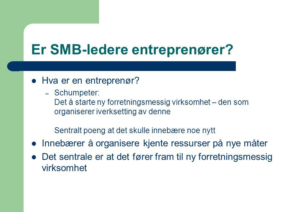 Er SMB-ledere entreprenører?  Hva er en entreprenør? – Schumpeter: Det å starte ny forretningsmessig virksomhet – den som organiserer iverksetting av