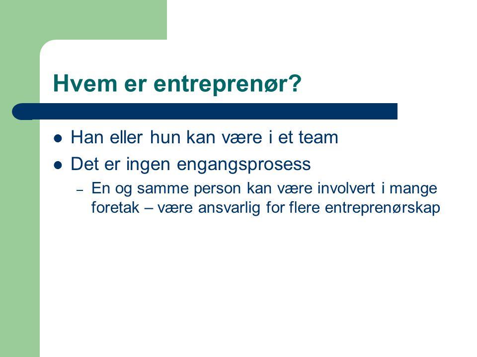 Hvem er entreprenør?  Han eller hun kan være i et team  Det er ingen engangsprosess – En og samme person kan være involvert i mange foretak – være a