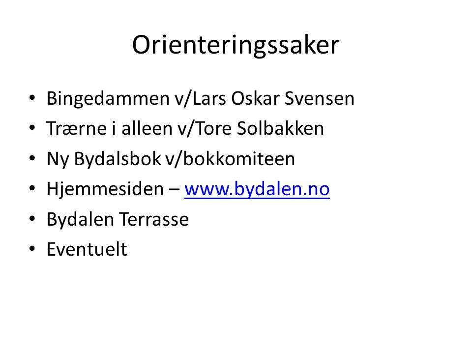 Orienteringssaker • Bingedammen v/Lars Oskar Svensen • Trærne i alleen v/Tore Solbakken • Ny Bydalsbok v/bokkomiteen • Hjemmesiden – www.bydalen.nowww