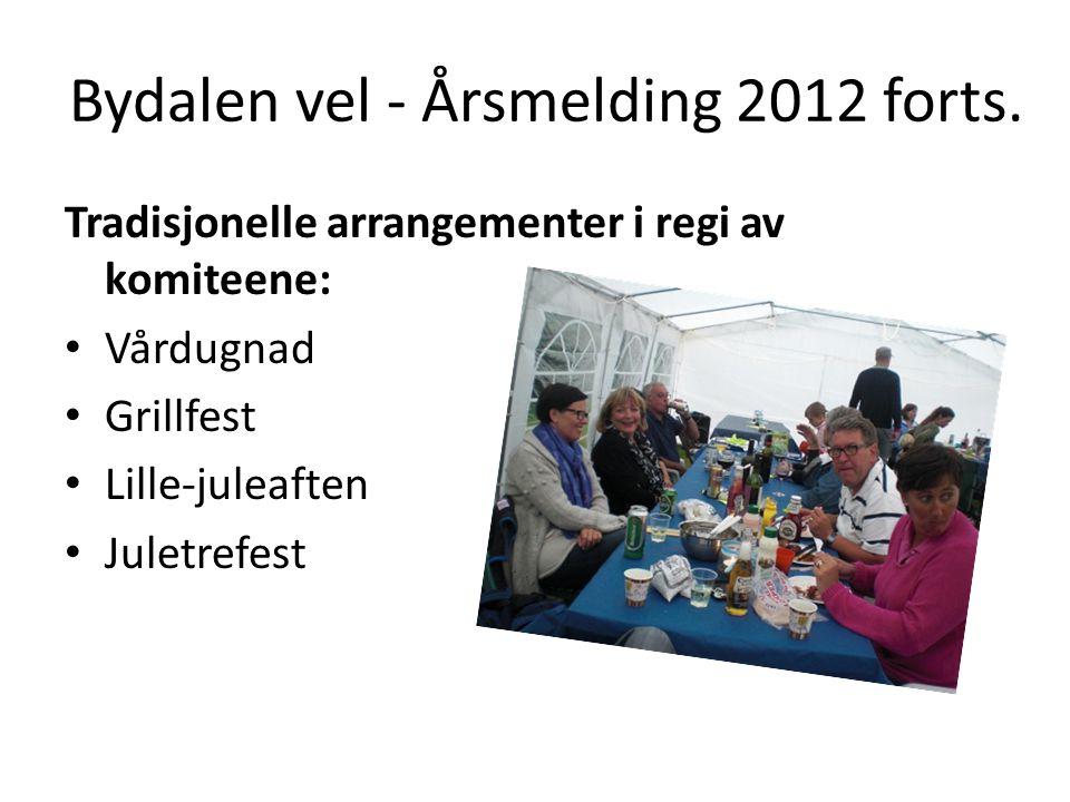 Bydalen vel - Årsmelding 2012 forts. Tradisjonelle arrangementer i regi av komiteene: • Vårdugnad • Grillfest • Lille-juleaften • Juletrefest