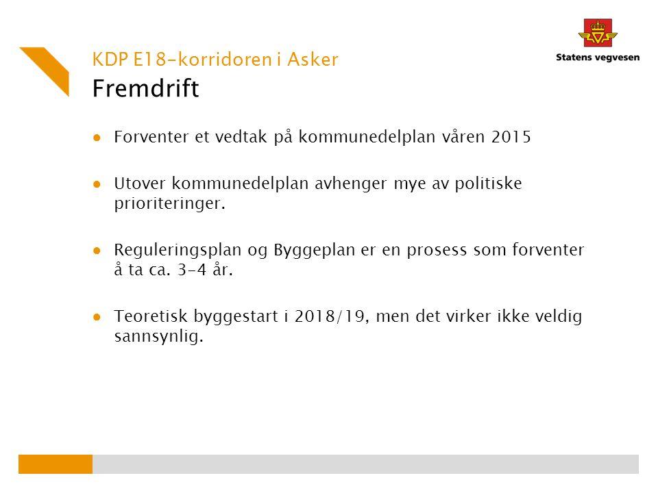 Fremdrift KDP E18-korridoren i Asker ● Forventer et vedtak på kommunedelplan våren 2015 ● Utover kommunedelplan avhenger mye av politiske prioritering