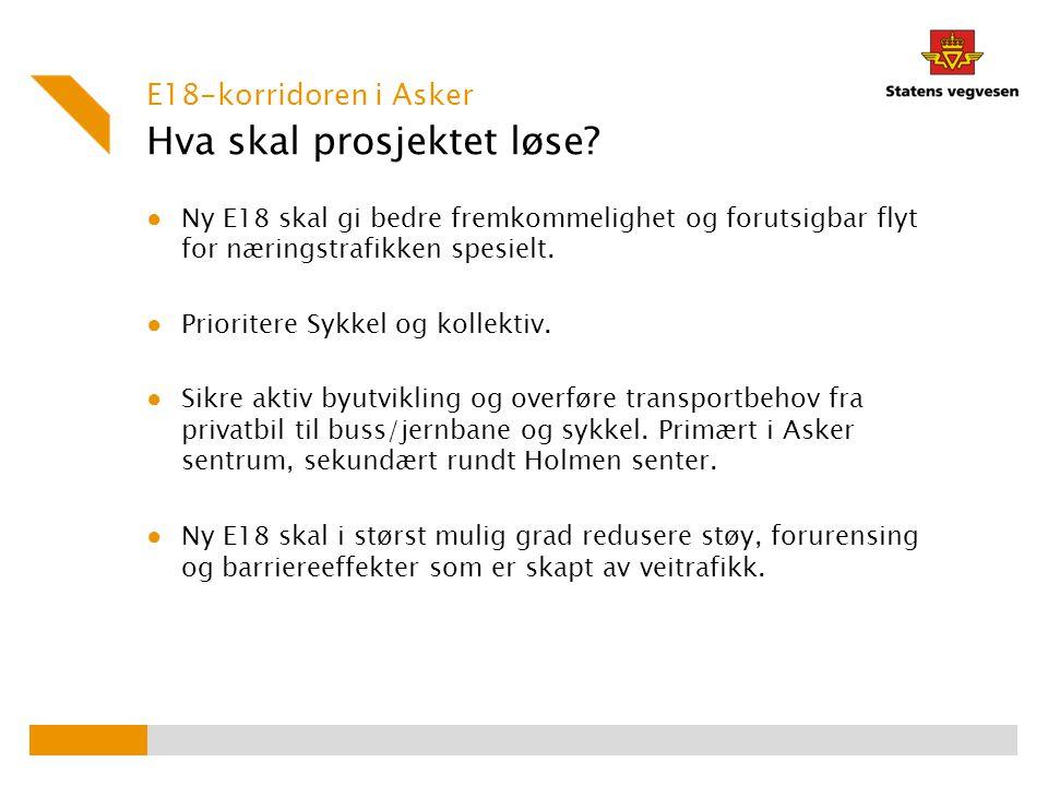 Hva skal prosjektet løse? ● Ny E18 skal gi bedre fremkommelighet og forutsigbar flyt for næringstrafikken spesielt. ● Prioritere Sykkel og kollektiv.