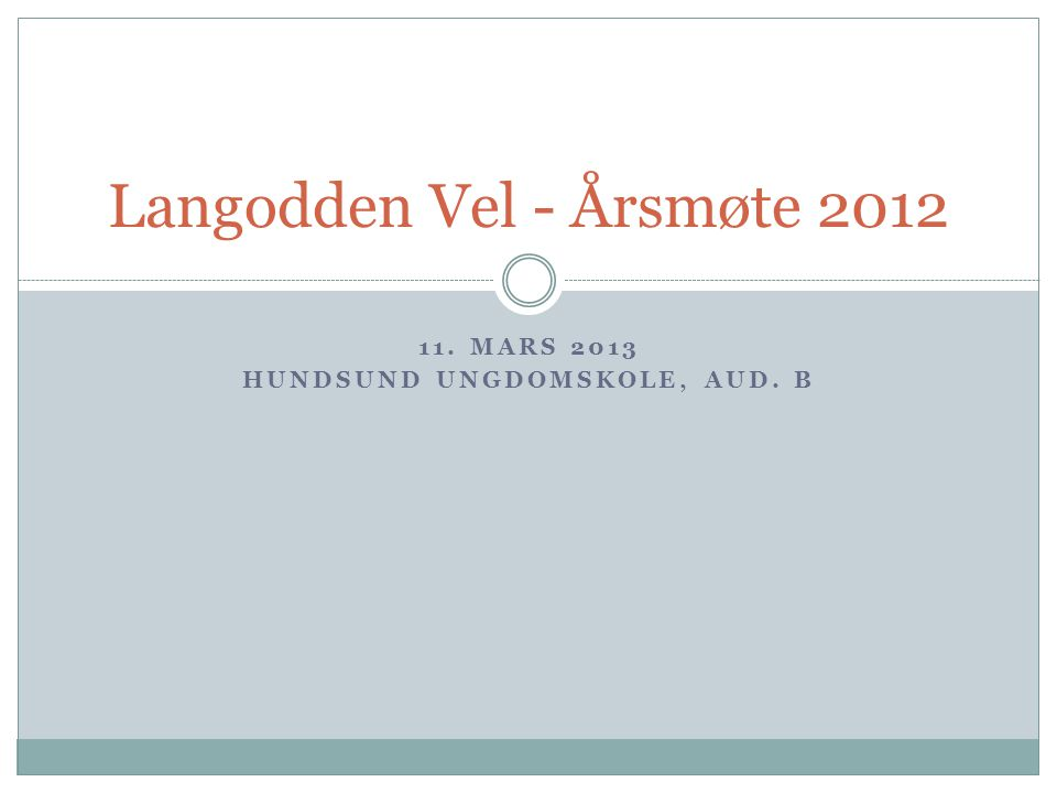 11. MARS 2013 HUNDSUND UNGDOMSKOLE, AUD. B Langodden Vel - Årsmøte 2012