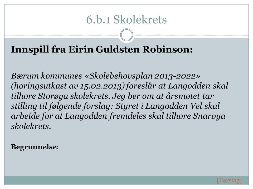 6.b.1 Skolekrets Innspill fra Eirin Guldsten Robinson: Bærum kommunes «Skolebehovsplan 2013-2022» (høringsutkast av 15.02.2013) foreslår at Langodden skal tilhøre Storøya skolekrets.