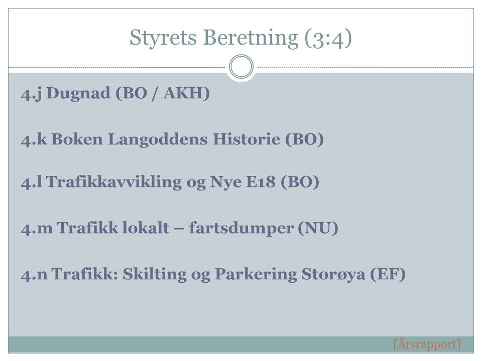 Styrets Beretning (3:4) 4.j Dugnad (BO / AKH) 4.k Boken Langoddens Historie (BO) 4.l Trafikkavvikling og Nye E18 (BO) 4.m Trafikk lokalt – fartsdumper (NU) 4.n Trafikk: Skilting og Parkering Storøya (EF) [Årsrapport]